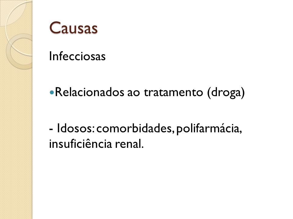 Causas Infecciosas Relacionados ao tratamento (droga) - Idosos: comorbidades, polifarmácia, insuficiência renal.