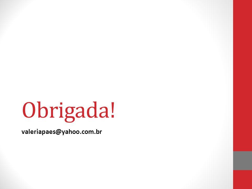 Obrigada! valeriapaes@yahoo.com.br