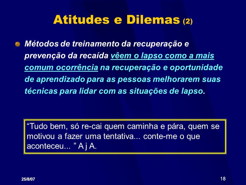 25/8/07 18 Atitudes e Dilemas (2) Métodos de treinamento da recuperação e prevenção da recaída vêem o lapso como a mais comum ocorrência na recuperaçã