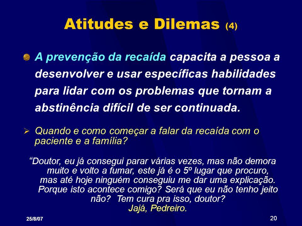 25/8/07 20 Atitudes e Dilemas (4) A prevenção da recaída capacita a pessoa a desenvolver e usar específicas habilidades para lidar com os problemas qu