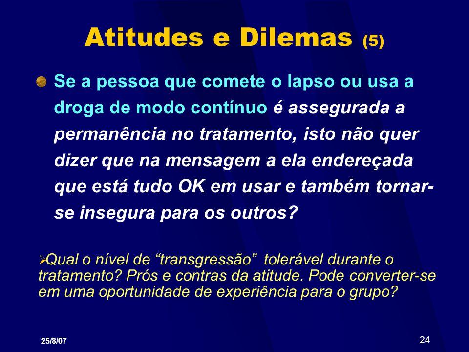 25/8/07 24 Atitudes e Dilemas (5) Se a pessoa que comete o lapso ou usa a droga de modo contínuo é assegurada a permanência no tratamento, isto não qu