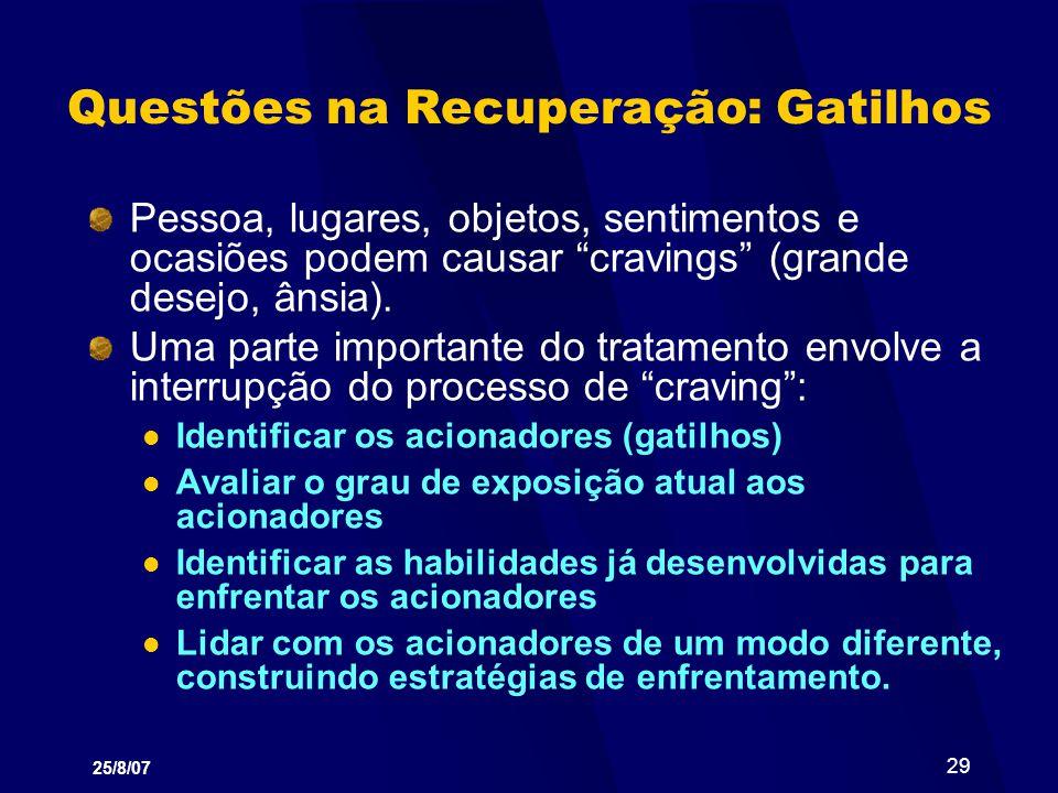 25/8/07 29 Questões na Recuperação: Gatilhos Pessoa, lugares, objetos, sentimentos e ocasiões podem causar cravings (grande desejo, ânsia). Uma parte