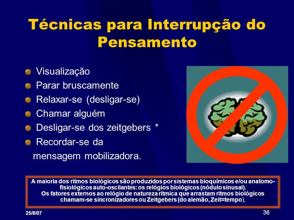 25/8/07 36 Técnicas para Interrupção do Pensamento Visualização Parar bruscamente Relaxar-se (desligar-se) Chamar alguém Desligar-se dos zeitgebers *
