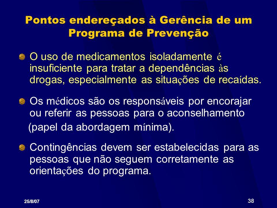25/8/07 38 Pontos endereçados à Gerência de um Programa de Prevenção O uso de medicamentos isoladamente é insuficiente para tratar a dependências à s