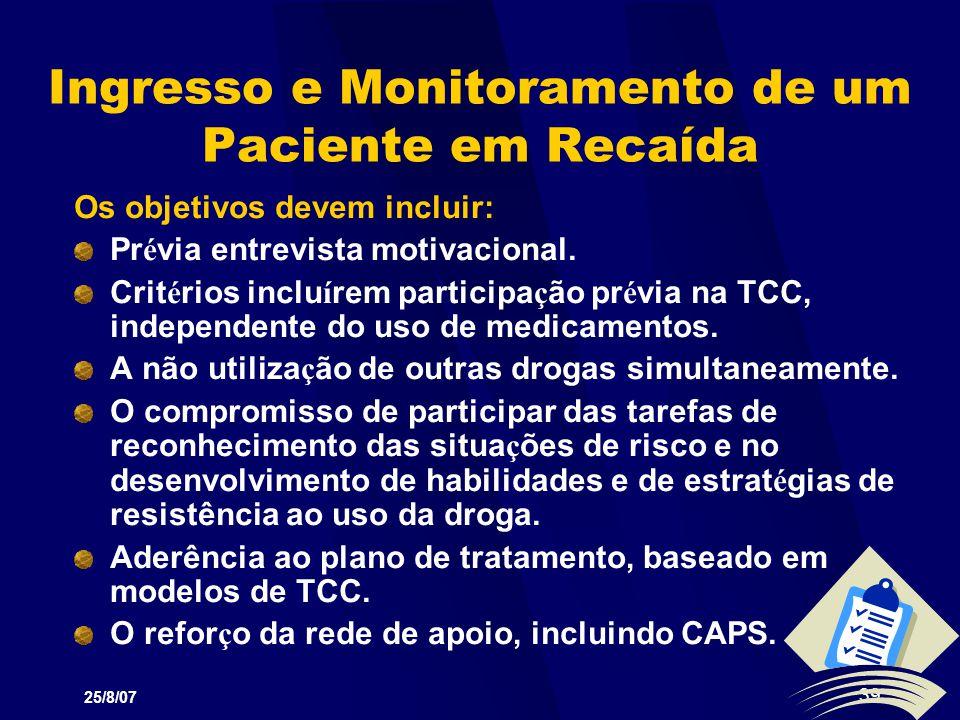 25/8/07 39 Ingresso e Monitoramento de um Paciente em Recaída Os objetivos devem incluir: Pr é via entrevista motivacional. Crit é rios inclu í rem pa