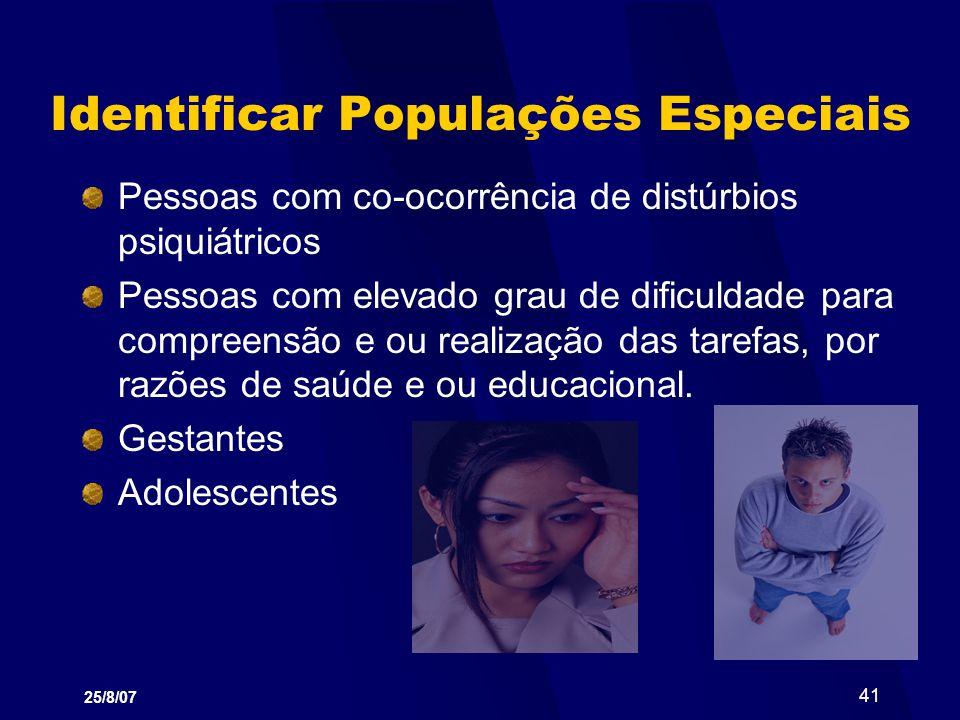 25/8/07 41 Identificar Populações Especiais Pessoas com co-ocorrência de distúrbios psiquiátricos Pessoas com elevado grau de dificuldade para compree