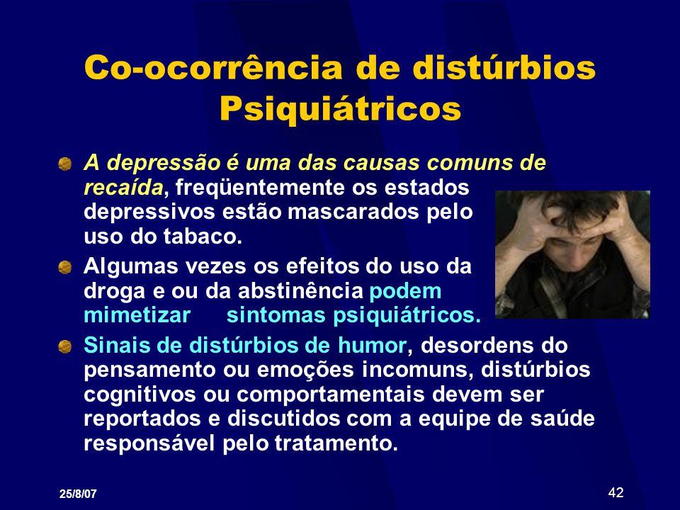 25/8/07 42 Co-ocorrência de distúrbios Psiquiátricos A depressão é uma das causas comuns de recaída, freqüentemente os estados depressivos estão masca