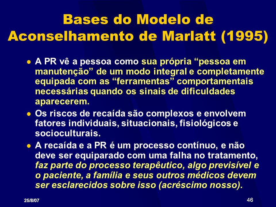 25/8/07 46 Bases do Modelo de Aconselhamento de Marlatt (1995) A PR vê a pessoa como sua própria pessoa em manutenção de um modo integral e completame