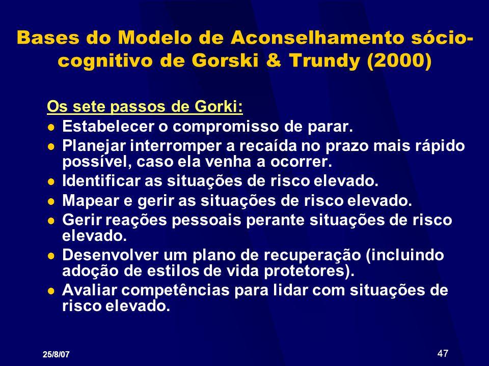 25/8/07 47 Bases do Modelo de Aconselhamento sócio- cognitivo de Gorski & Trundy (2000) Os sete passos de Gorki: Estabelecer o compromisso de parar. P