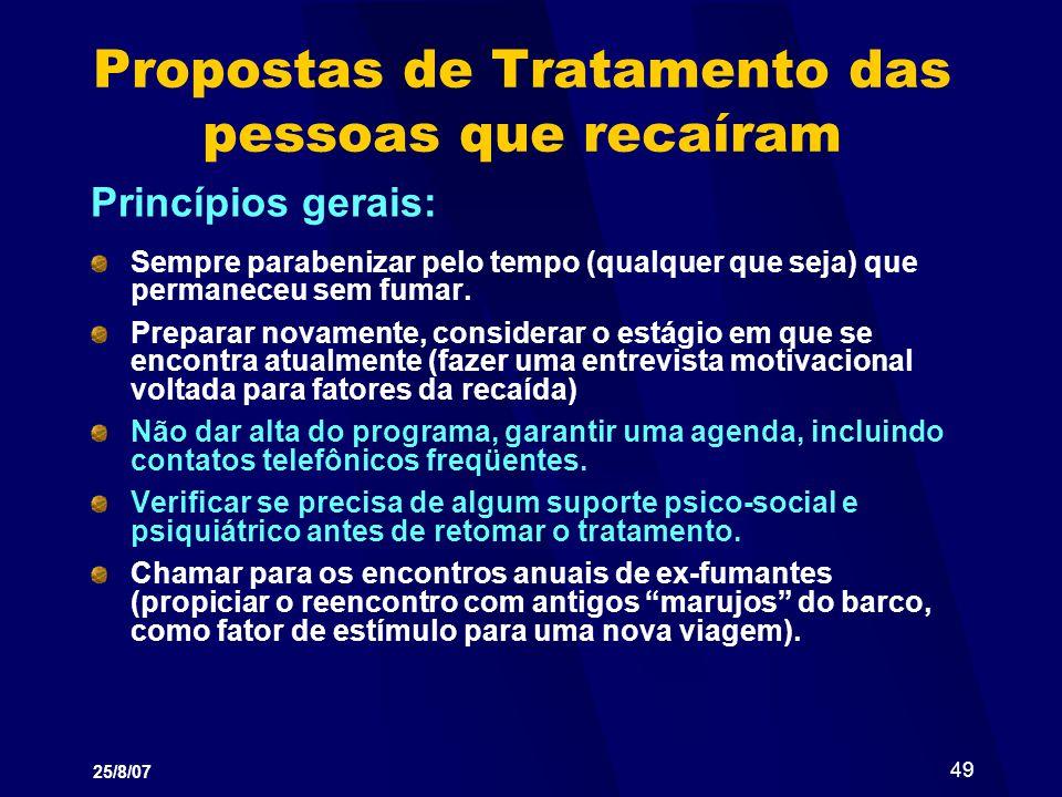 25/8/07 49 Propostas de Tratamento das pessoas que recaíram Princípios gerais: Sempre parabenizar pelo tempo (qualquer que seja) que permaneceu sem fu