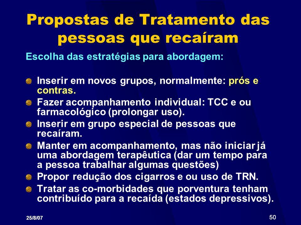 25/8/07 50 Propostas de Tratamento das pessoas que recaíram Escolha das estratégias para abordagem: Inserir em novos grupos, normalmente: prós e contr