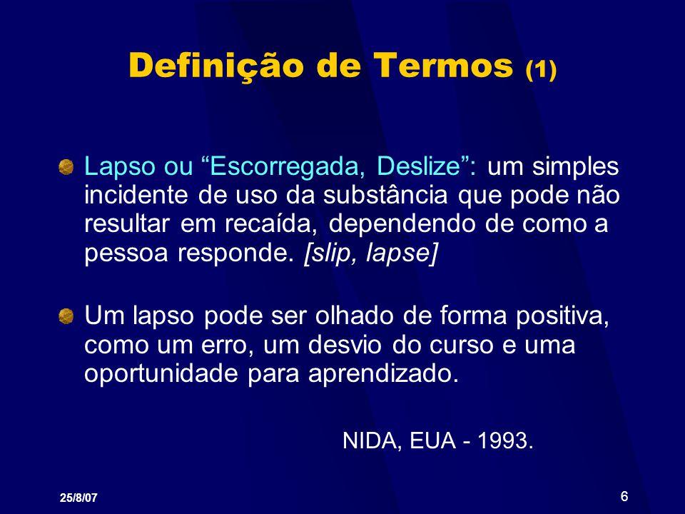 25/8/07 7 Definição de Termos (2) Escorregada ou deslizamento passar (pouco a pouco) a descambar sem sentir: são lapsos, deslizes que podem direcionar- se para uma completa recaída.