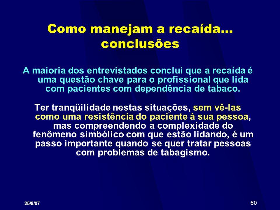 25/8/07 60 Como manejam a recaída... conclusões A maioria dos entrevistados conclui que a recaída é uma questão chave para o profissional que lida com