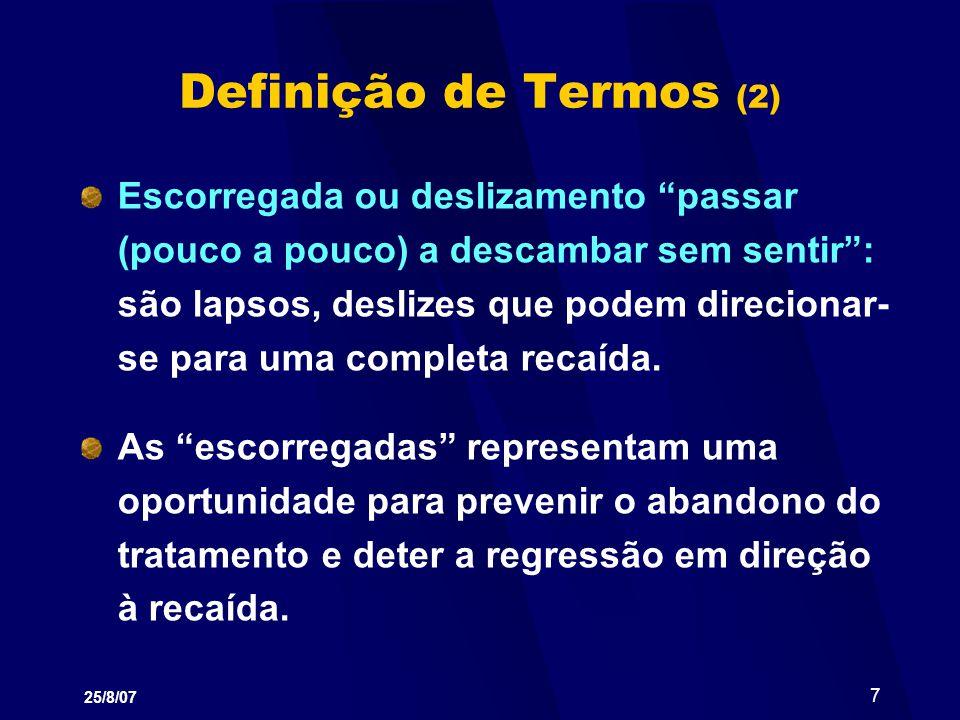 25/8/07 8 Definição de Termos (3) Uso contínuo: uma pessoa que ainda não está totalmente comprometida (motivada) com a sua recuperação, pode:...