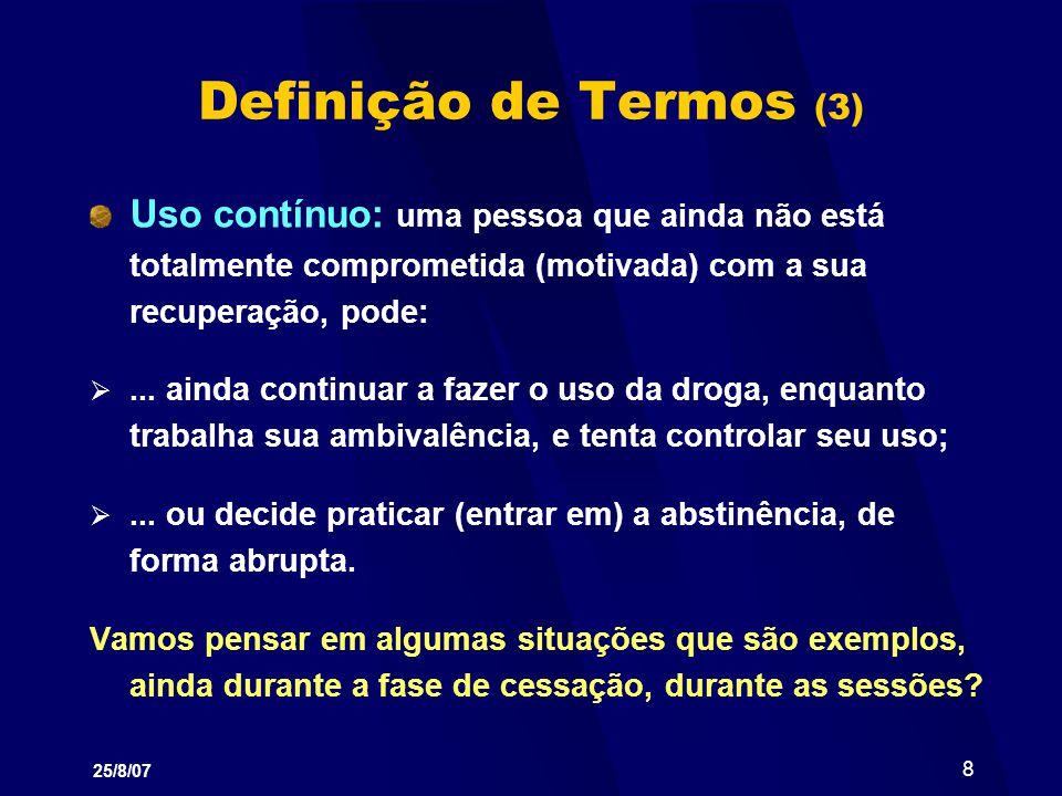 25/8/07 9 Definição de Termos (4) Recaída: um processo que desabrocha, no qual a retomada do uso da substância é o último evento em uma longa série de respostas mal-adaptativas a estímulos ou fatores estressores, externos ou internos.