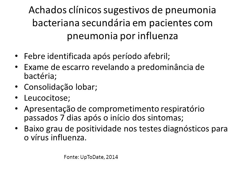 Achados clínicos sugestivos de pneumonia bacteriana secundária em pacientes com pneumonia por influenza Febre identificada após período afebril; Exame
