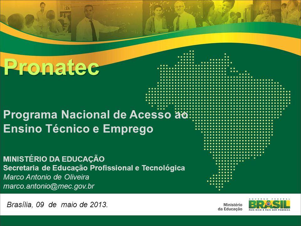 Brasília, 09 de maio de 2013. Pronatec Programa Nacional de Acesso ao Ensino Técnico e Emprego MINISTÉRIO DA EDUCAÇÃO Secretaria de Educação Profissio
