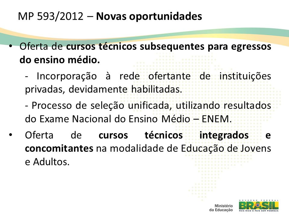 MP 593/2012 – Novas oportunidades Oferta de cursos técnicos subsequentes para egressos do ensino médio. - Incorporação à rede ofertante de instituiçõe