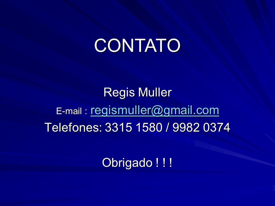 Regis Muller E-mail : regismuller@gmail.com regismuller@gmail.com Telefones: 3315 1580 / 9982 0374 Obrigado .