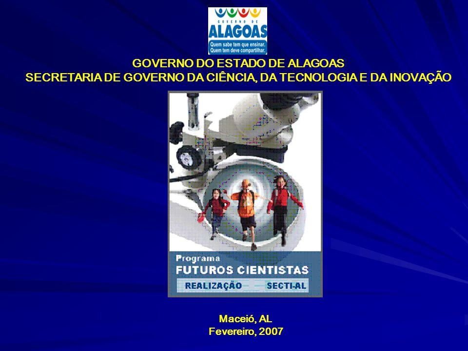 GOVERNO DO ESTADO DE ALAGOAS SECRETARIA DE GOVERNO DA CIÊNCIA, DA TECNOLOGIA E DA INOVAÇÃO Maceió, AL Fevereiro, 2007