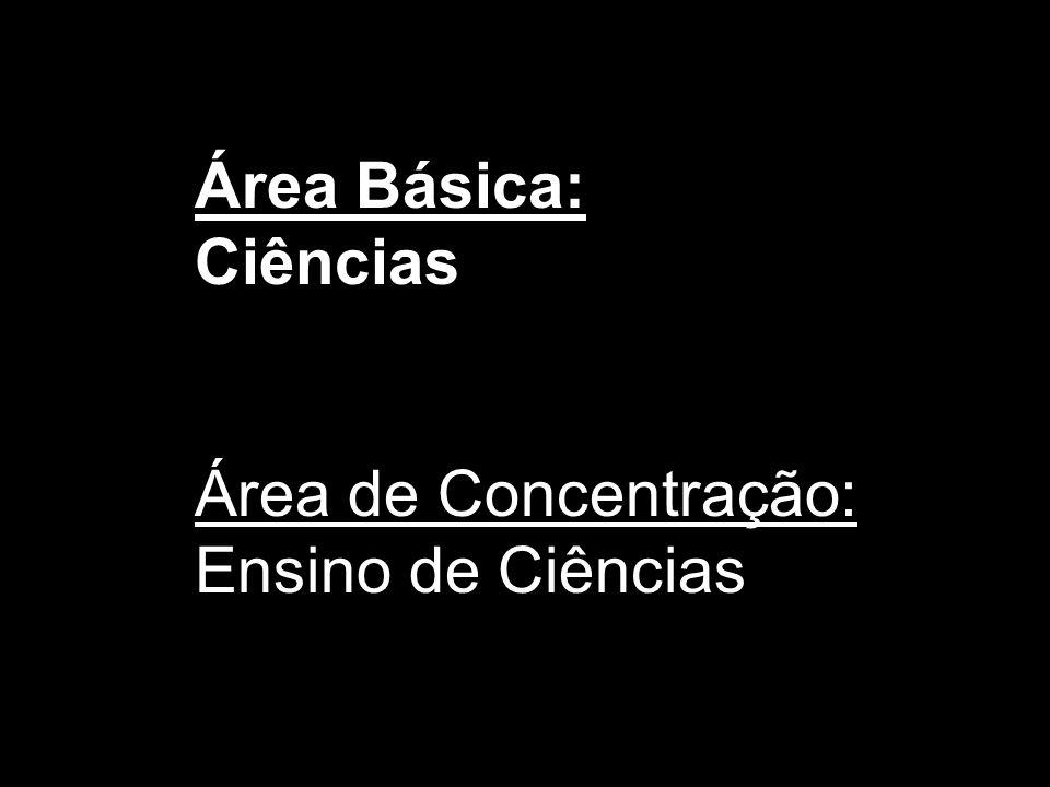 Área Básica: Ciências Área de Concentração: Ensino de Ciências
