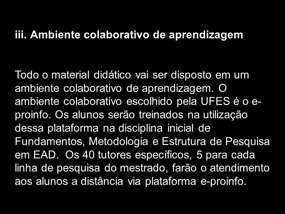 iii. Ambiente colaborativo de aprendizagem Todo o material didático vai ser disposto em um ambiente colaborativo de aprendizagem. O ambiente colaborat