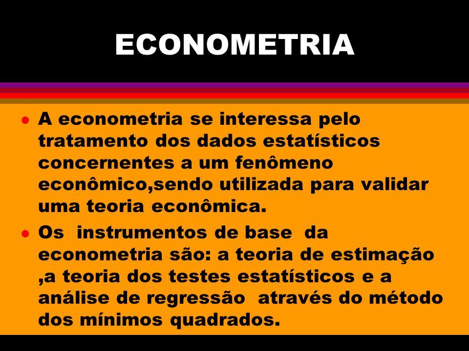 ECONOMETRIA l A econometria se interessa pelo tratamento dos dados estatísticos concernentes a um fenômeno econômico,sendo utilizada para validar uma