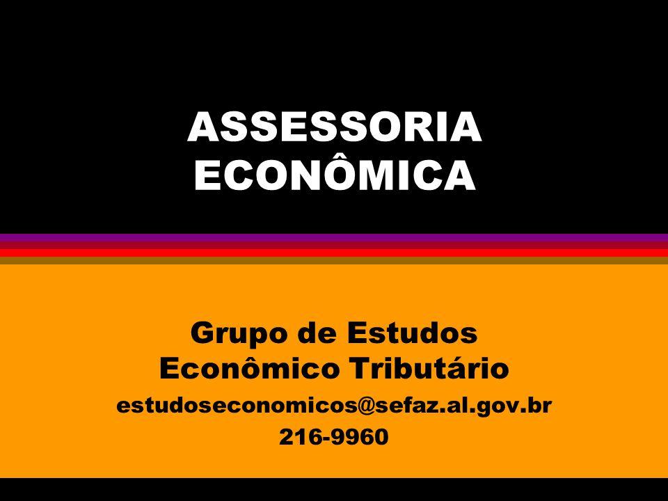 ASSESSORIA ECONÔMICA Grupo de Estudos Econômico Tributário estudoseconomicos@sefaz.al.gov.br 216-9960