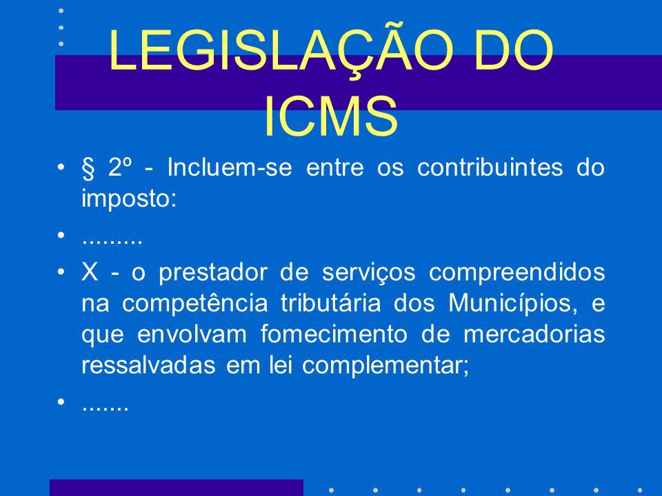 LEGISLAÇÃO DO ICMS § 2º - Incluem-se entre os contribuintes do imposto:.........
