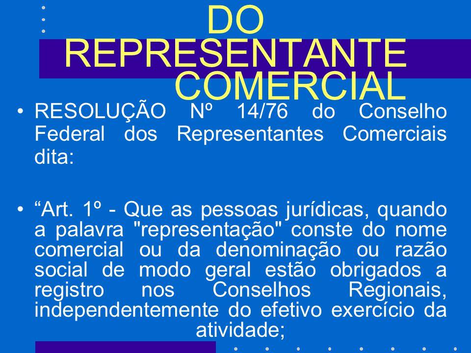 DO REPRESENTANTE COMERCIAL RESOLUÇÃO Nº 14/76 do Conselho Federal dos Representantes Comerciais dita: Art.