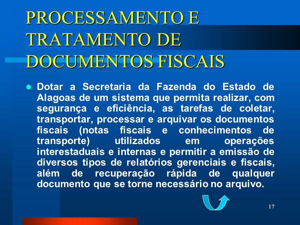 17 PROCESSAMENTO E TRATAMENTO DE DOCUMENTOS FISCAIS Dotar a Secretaria da Fazenda do Estado de Alagoas de um sistema que permita realizar, com seguran