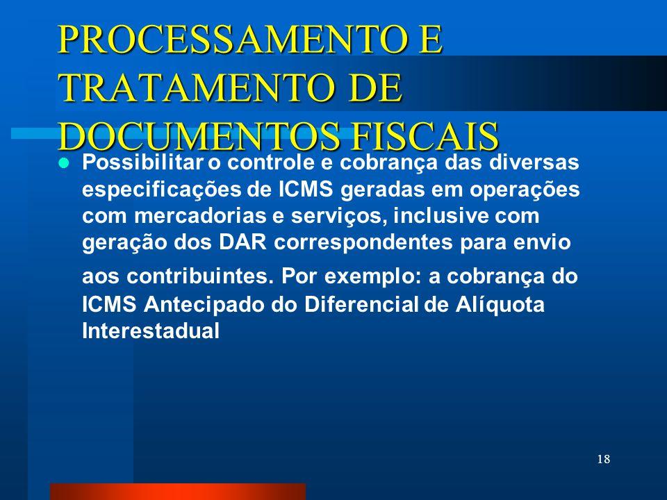 18 PROCESSAMENTO E TRATAMENTO DE DOCUMENTOS FISCAIS Possibilitar o controle e cobrança das diversas especificações de ICMS geradas em operações com me