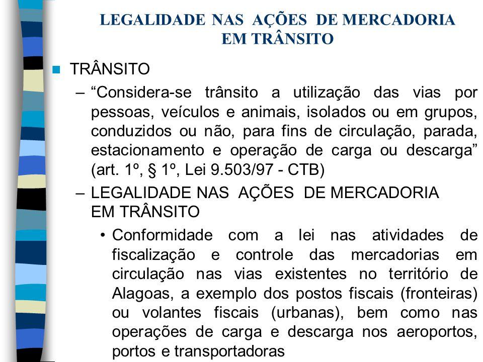 LEGALIDADE NAS AÇÕES DE MERCADORIA EM TRÂNSITO TRÂNSITO –Considera-se trânsito a utilização das vias por pessoas, veículos e animais, isolados ou em g