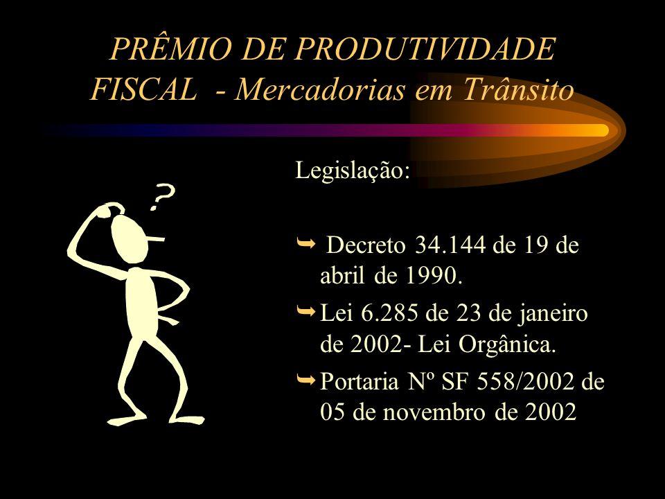 PRÊMIO DE PRODUTIVIDADE FISCAL - Mercadorias em Trânsito Legislação: Decreto 34.144 de 19 de abril de 1990.