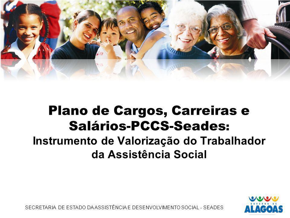 SECRETARIA DE ESTADO DA ASSISTÊNCIA E DESENVOLVIMENTO SOCIAL - SEADES Plano de Cargos, Carreiras e Salários-PCCS-Seades : Instrumento de Valorização d