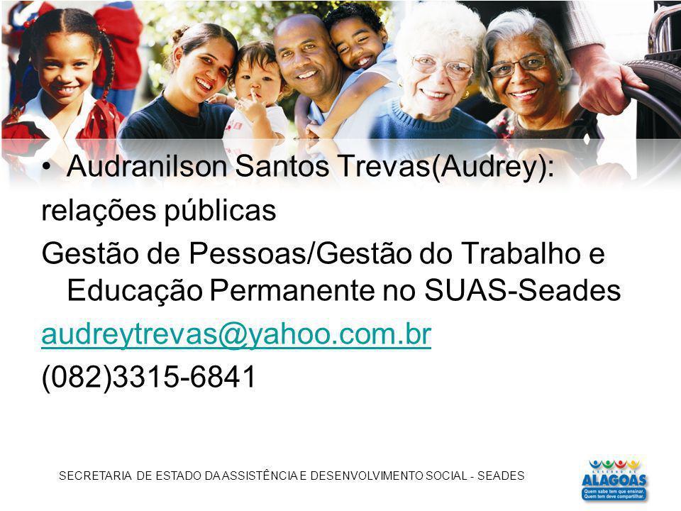 Audranilson Santos Trevas(Audrey): relações públicas Gestão de Pessoas/Gestão do Trabalho e Educação Permanente no SUAS-Seades audreytrevas@yahoo.com.
