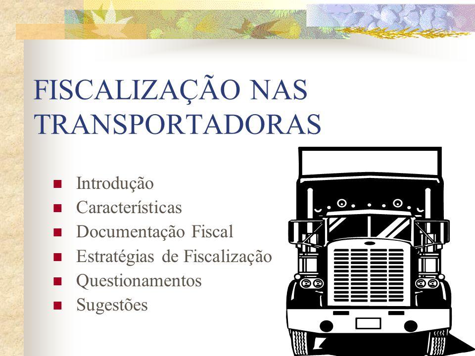 FISCALIZAÇÃO NAS TRANSPORTADORAS Introdução Características Documentação Fiscal Estratégias de Fiscalização Questionamentos Sugestões