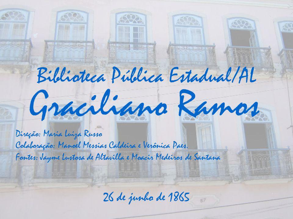 Biblioteca Pública Estadual/AL 26 de junho de 1865 Graciliano Ramos Direção: Maria Luiza Russo Colaboração: Manoel Messias Caldeira e Verônica Paes. F