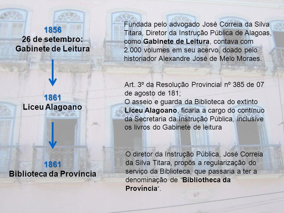 Fundada pelo advogado José Correia da Silva Titara, Diretor da Instrução Pública de Alagoas, como Gabinete de Leitura, contava com 2.000 volumes em se