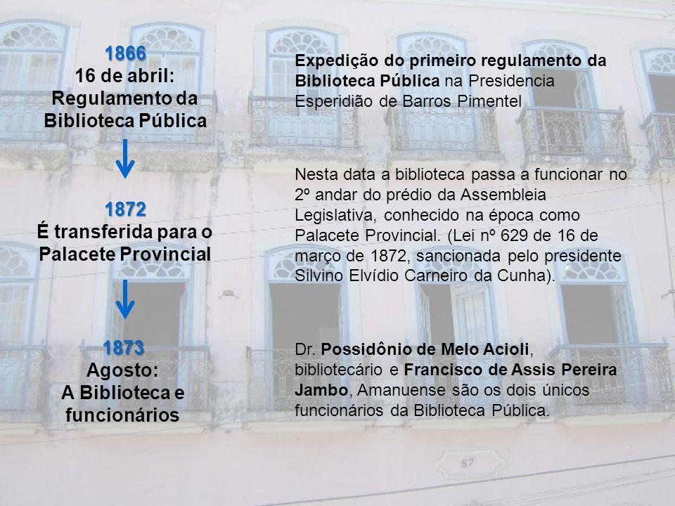 1866 16 de abril: Regulamento da Biblioteca Pública Expedição do primeiro regulamento da Biblioteca Pública na Presidencia Esperidião de Barros Piment