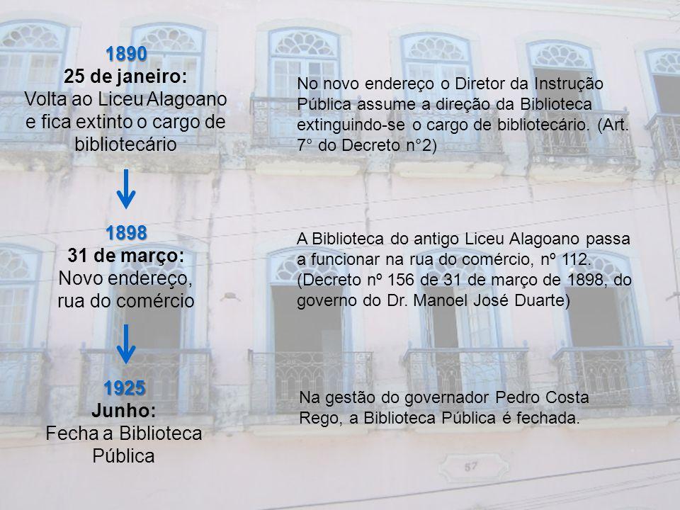 1890 25 de janeiro: Volta ao Liceu Alagoano e fica extinto o cargo de bibliotecário No novo endereço o Diretor da Instrução Pública assume a direção d