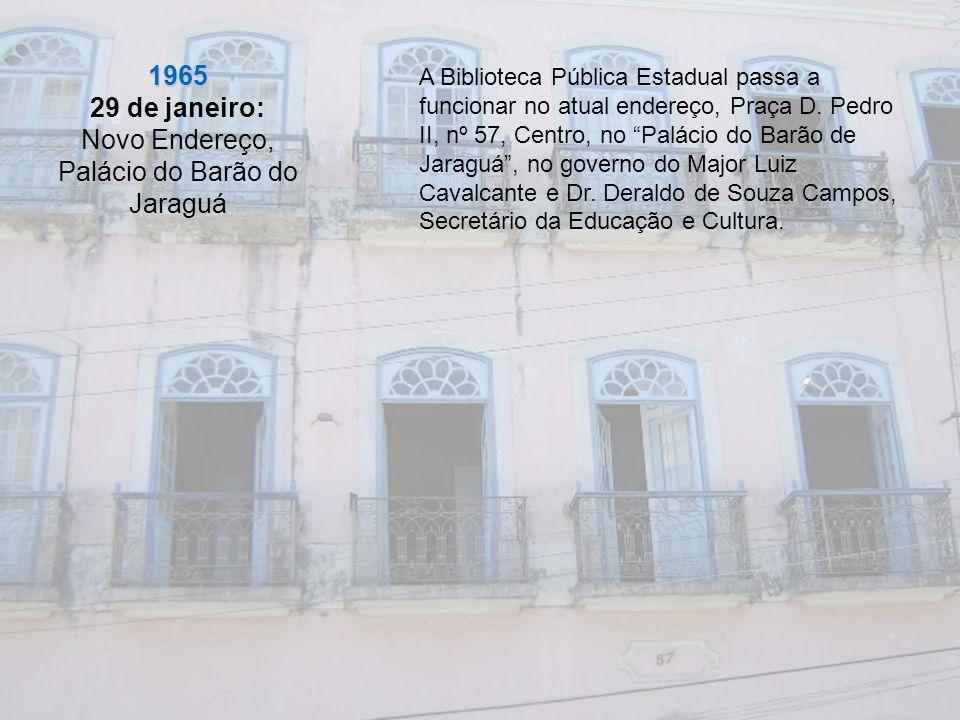 1965 29 de janeiro: Novo Endereço, Palácio do Barão do Jaraguá A Biblioteca Pública Estadual passa a funcionar no atual endereço, Praça D. Pedro II, n