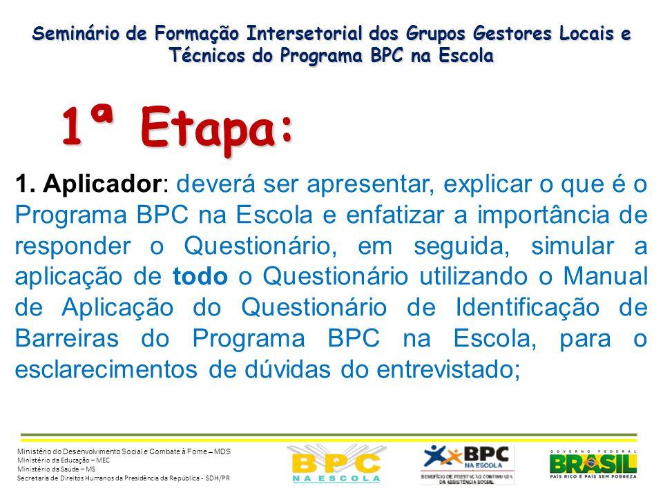 Seminário de Formação Intersetorial dos Grupos Gestores Locais e Técnicos do Programa BPC na Escola 1ª Etapa: 1ª Etapa: 1. Aplicador: deverá ser apres