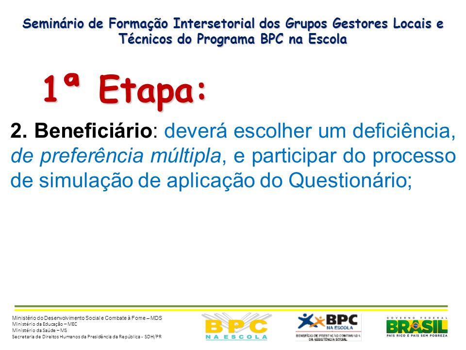 Seminário de Formação Intersetorial dos Grupos Gestores Locais e Técnicos do Programa BPC na Escola 1ª Etapa: 1ª Etapa: 2. Beneficiário: deverá escolh