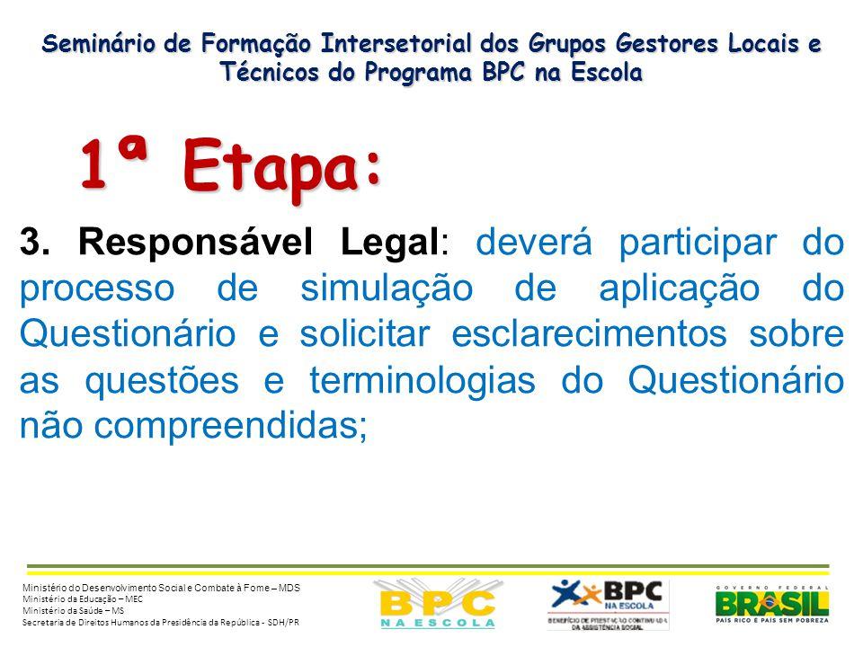 Seminário de Formação Intersetorial dos Grupos Gestores Locais e Técnicos do Programa BPC na Escola 1ª Etapa: 1ª Etapa: 3. Responsável Legal: deverá p