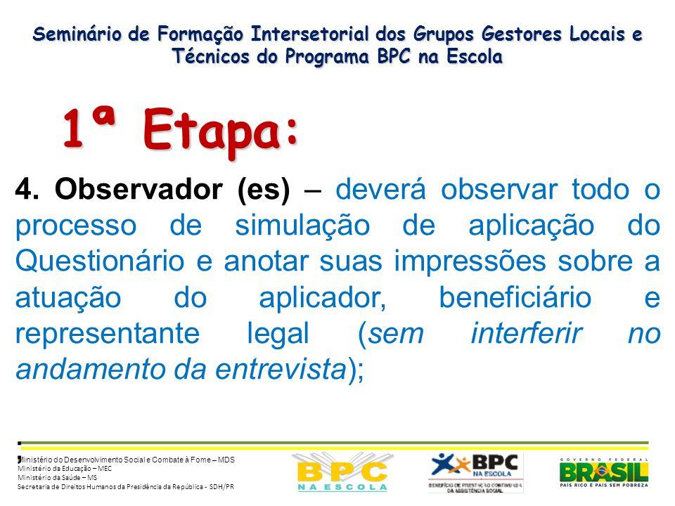 Seminário de Formação Intersetorial dos Grupos Gestores Locais e Técnicos do Programa BPC na Escola 1ª Etapa: 1ª Etapa: 4. Observador (es) – deverá ob