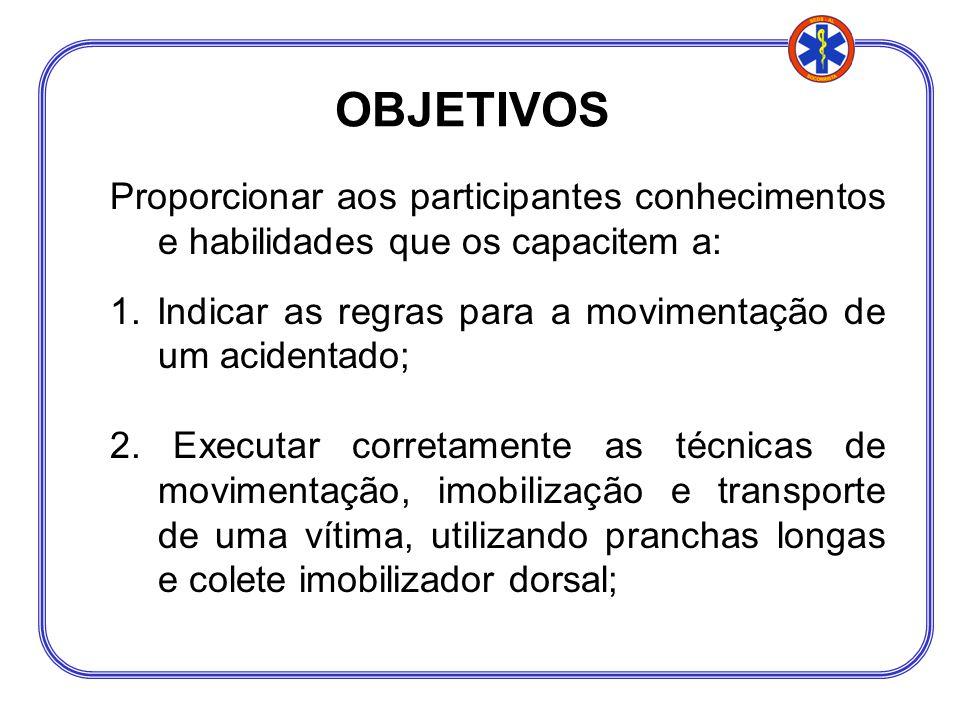 Proporcionar aos participantes conhecimentos e habilidades que os capacitem a: 1. Indicar as regras para a movimentação de um acidentado; 2. Executar