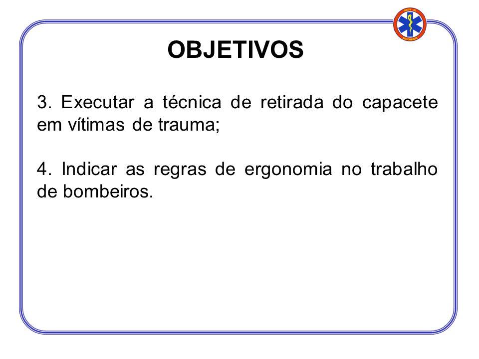 3. Executar a técnica de retirada do capacete em vítimas de trauma; 4. Indicar as regras de ergonomia no trabalho de bombeiros.