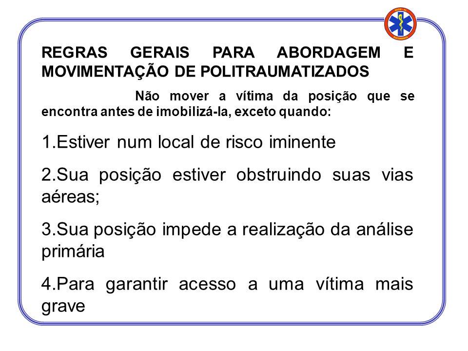 REGRAS GERAIS PARA ABORDAGEM E MOVIMENTAÇÃO DE POLITRAUMATIZADOS Não mover a vítima da posição que se encontra antes de imobilizá-la, exceto quando: 1
