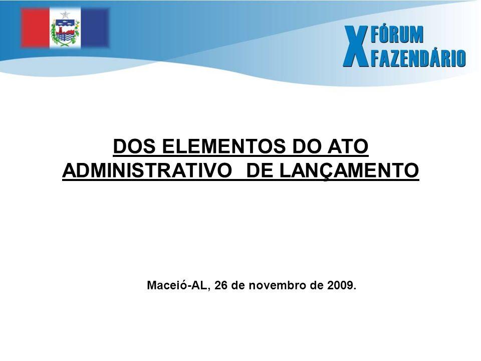 Maceió-AL, 26 de novembro de 2009. DOS ELEMENTOS DO ATO ADMINISTRATIVO DE LANÇAMENTO